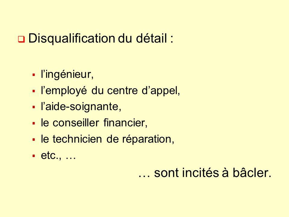 Disqualification du détail : lingénieur, lemployé du centre dappel, laide-soignante, le conseiller financier, le technicien de réparation, etc., … … s