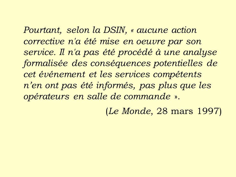 Pourtant, selon la DSIN, « aucune action corrective n'a été mise en oeuvre par son service. Il n'a pas été procédé à une analyse formalisée des conséq