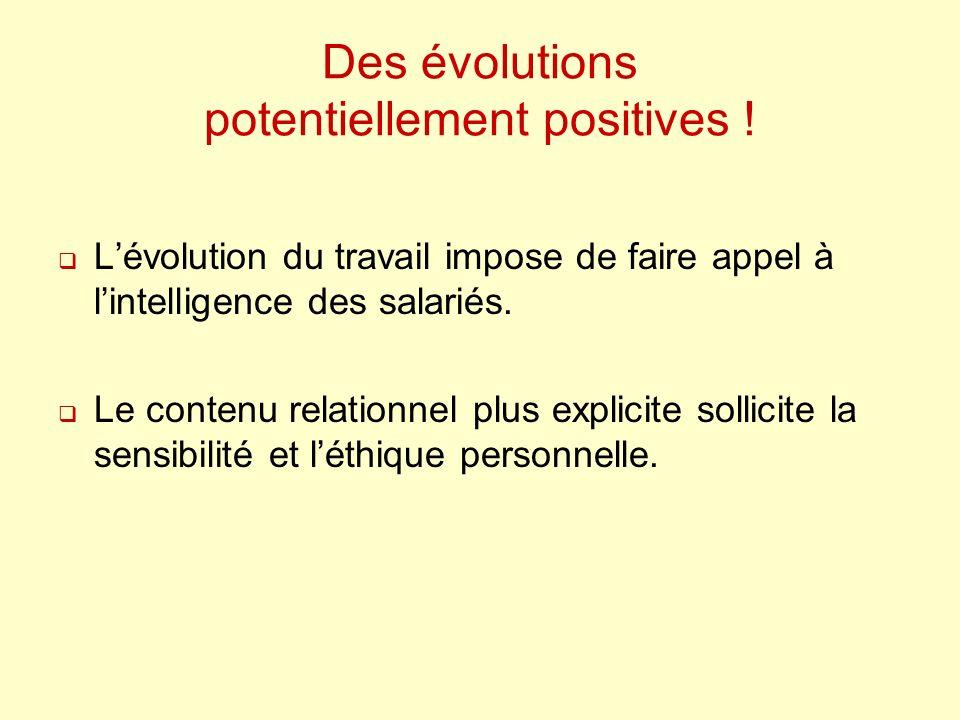 Des évolutions potentiellement positives ! Lévolution du travail impose de faire appel à lintelligence des salariés. Le contenu relationnel plus expli