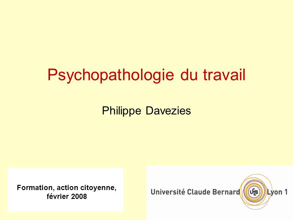 Formation, action citoyenne, février 2008 Psychopathologie du travail Philippe Davezies