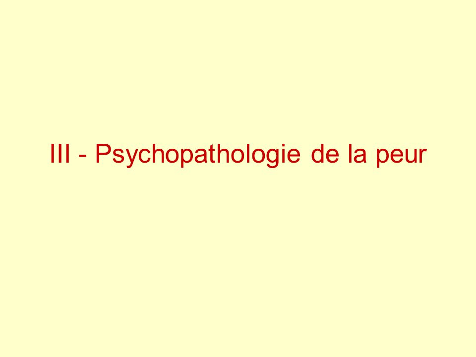 III - Psychopathologie de la peur