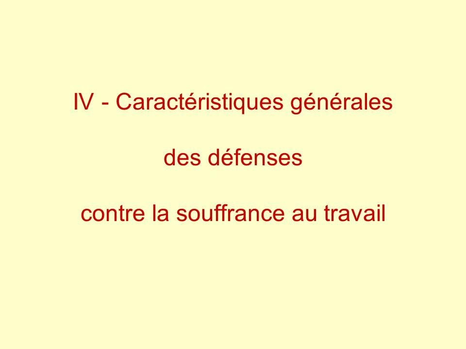 IV - Caractéristiques générales des défenses contre la souffrance au travail