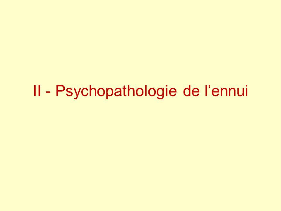 II - Psychopathologie de lennui