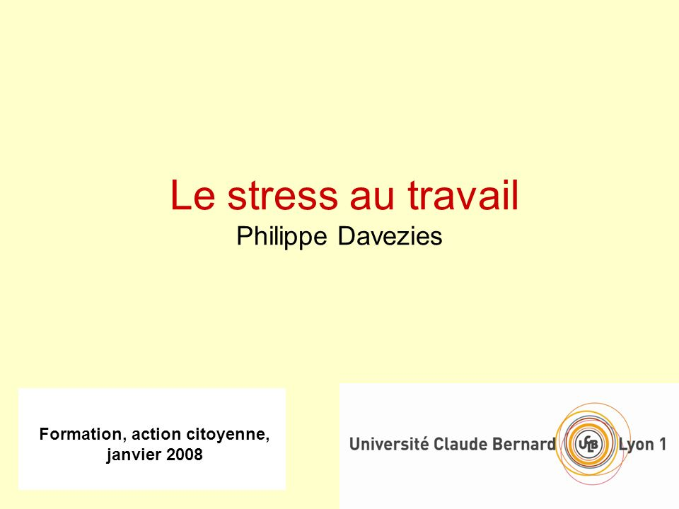 Formation, action citoyenne, janvier 2008 Le stress au travail Philippe Davezies