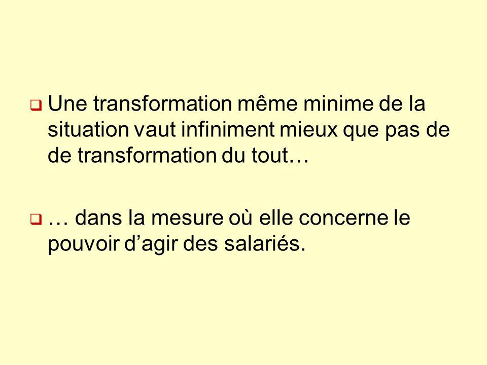 Une transformation même minime de la situation vaut infiniment mieux que pas de de transformation du tout… … dans la mesure où elle concerne le pouvoi