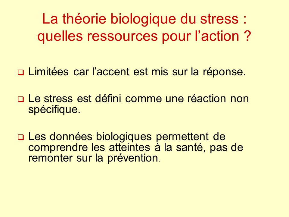 La théorie biologique du stress : quelles ressources pour laction ? Limitées car laccent est mis sur la réponse. Le stress est défini comme une réacti