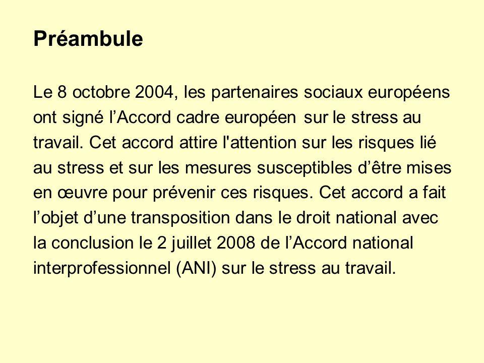 Préambule Le 8 octobre 2004, les partenaires sociaux européens ont signé lAccord cadre européen sur le stress au travail. Cet accord attire l'attentio