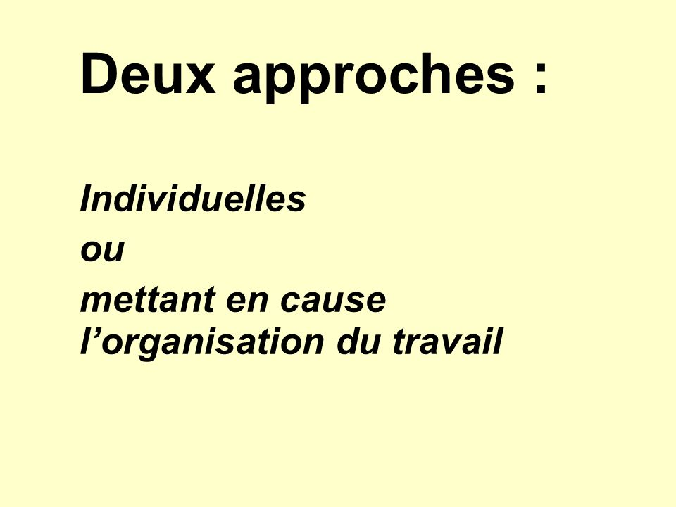Deux approches : Individuelles ou mettant en cause lorganisation du travail