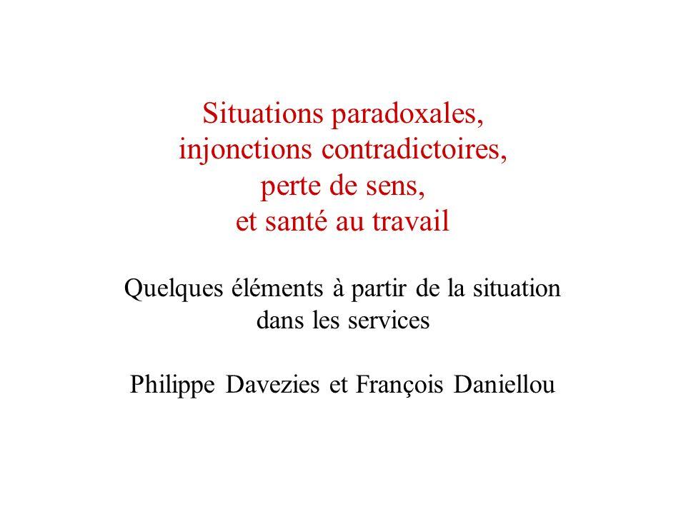 Situations paradoxales, injonctions contradictoires, perte de sens, et santé au travail Quelques éléments à partir de la situation dans les services Philippe Davezies et François Daniellou