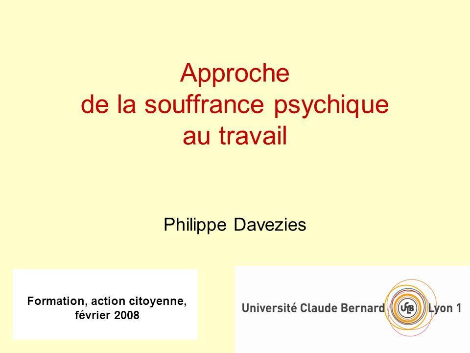 Formation, action citoyenne, février 2008 Approche de la souffrance psychique au travail Philippe Davezies