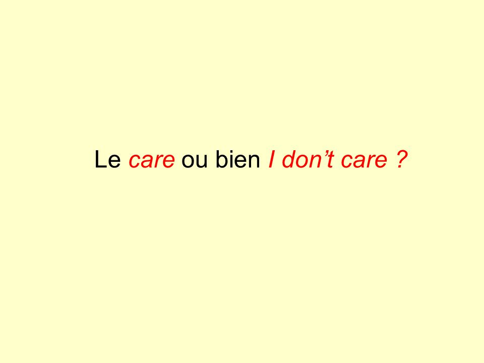 Le care ou bien I dont care ?