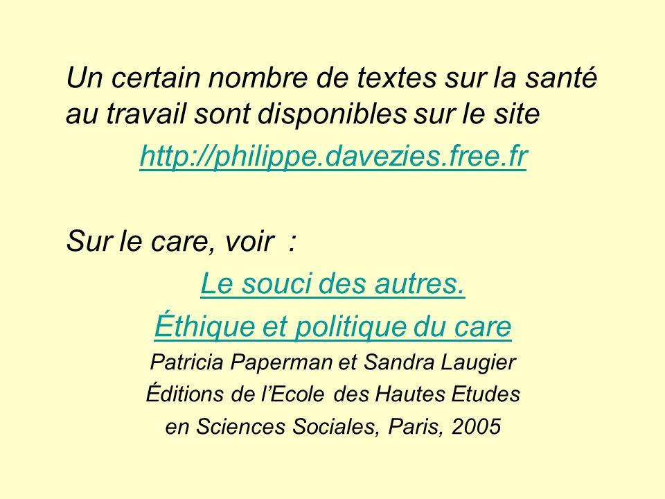 Un certain nombre de textes sur la santé au travail sont disponibles sur le site http://philippe.davezies.free.fr Sur le care, voir : Le souci des autres.