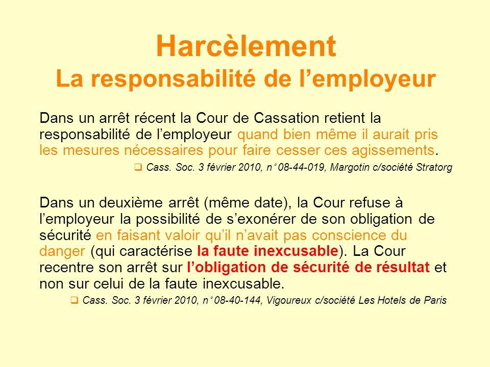 Dans un arrêt récent la Cour de Cassation retient la responsabilité de lemployeur quand bien même il aurait pris les mesures nécessaires pour faire ce