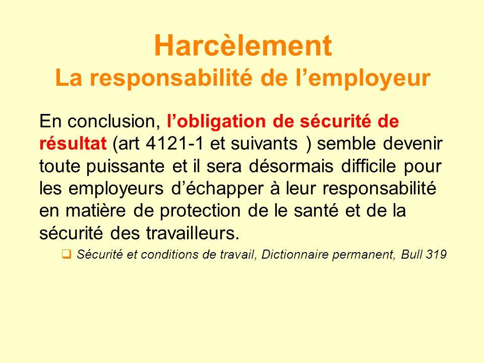 En conclusion, lobligation de sécurité de résultat (art 4121-1 et suivants ) semble devenir toute puissante et il sera désormais difficile pour les em