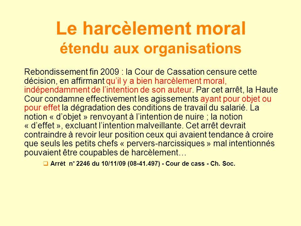 Rebondissement fin 2009 : la Cour de Cassation censure cette décision, en affirmant quil y a bien harcèlement moral, indépendamment de lintention de s