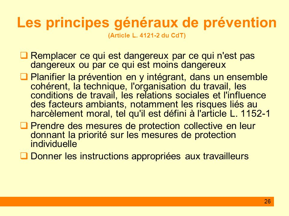 26 Les principes généraux de prévention (Article L. 4121-2 du CdT) Remplacer ce qui est dangereux par ce qui n'est pas dangereux ou par ce qui est moi