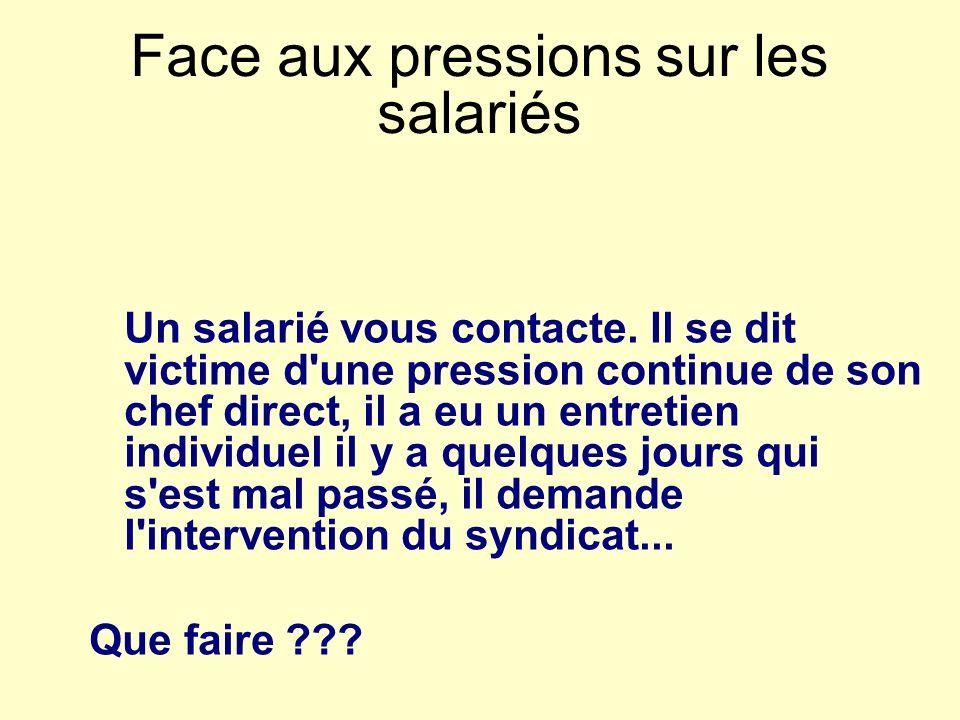 Face aux pressions sur les salariés Un salarié vous contacte.