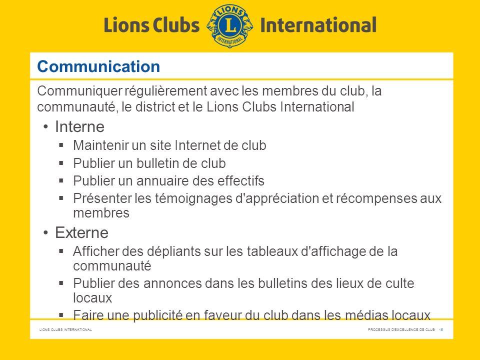 LIONS CLUBS INTERNATIONAL PROCESSUS D'EXCELLENCE DE CLUB 16 Communication Communiquer régulièrement avec les membres du club, la communauté, le distri