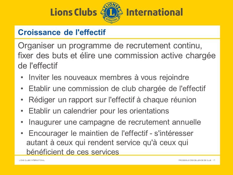 LIONS CLUBS INTERNATIONAL PROCESSUS D'EXCELLENCE DE CLUB 17 Croissance de l'effectif Organiser un programme de recrutement continu, fixer des buts et