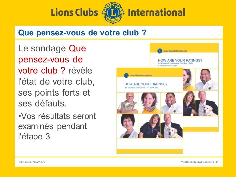 LIONS CLUBS INTERNATIONAL PROCESSUS D'EXCELLENCE DE CLUB 27 Que pensez-vous de votre club ? Le sondage Que pensez-vous de votre club ? révèle l'état d