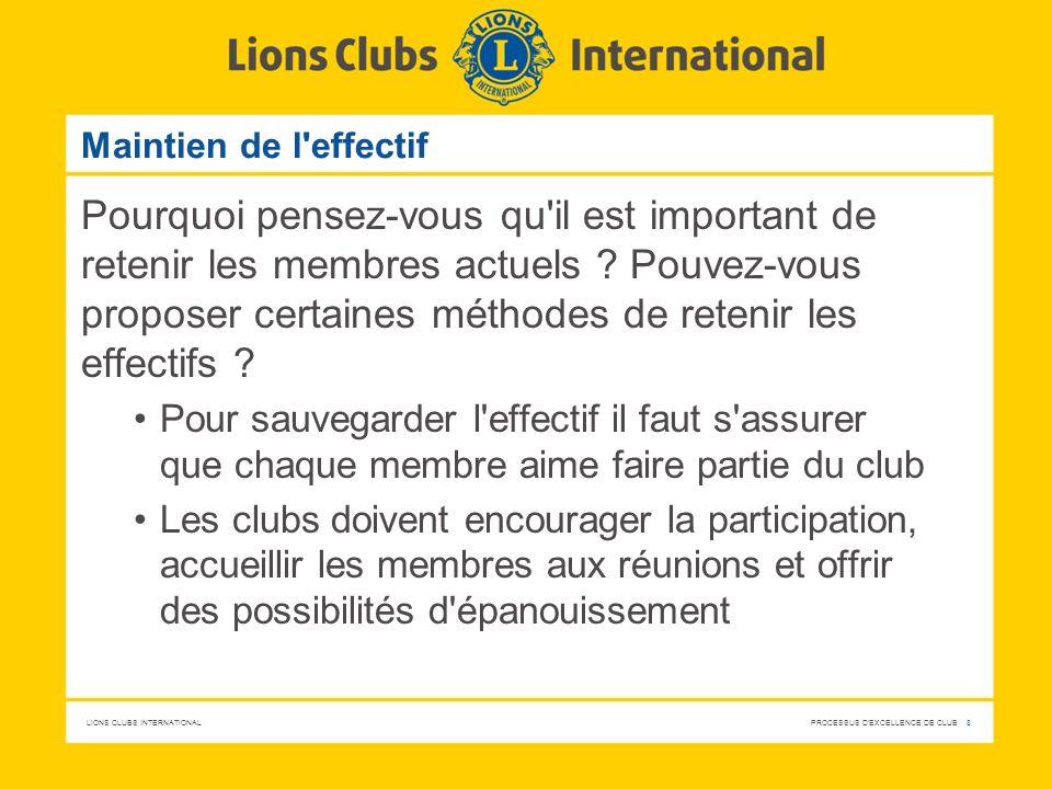 LIONS CLUBS INTERNATIONAL PROCESSUS D'EXCELLENCE DE CLUB 8 Maintien de l'effectif Pourquoi pensez-vous qu'il est important de retenir les membres actu