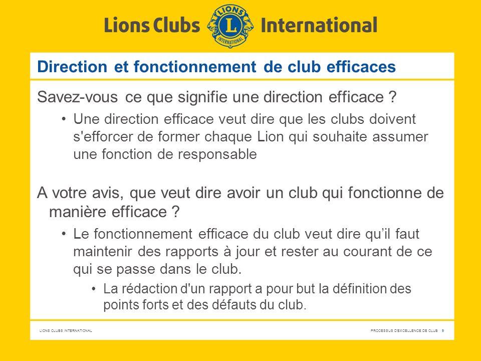 LIONS CLUBS INTERNATIONAL PROCESSUS D'EXCELLENCE DE CLUB 9 Direction et fonctionnement de club efficaces Savez-vous ce que signifie une direction effi