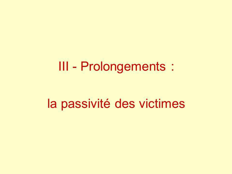 III - Prolongements : la passivité des victimes