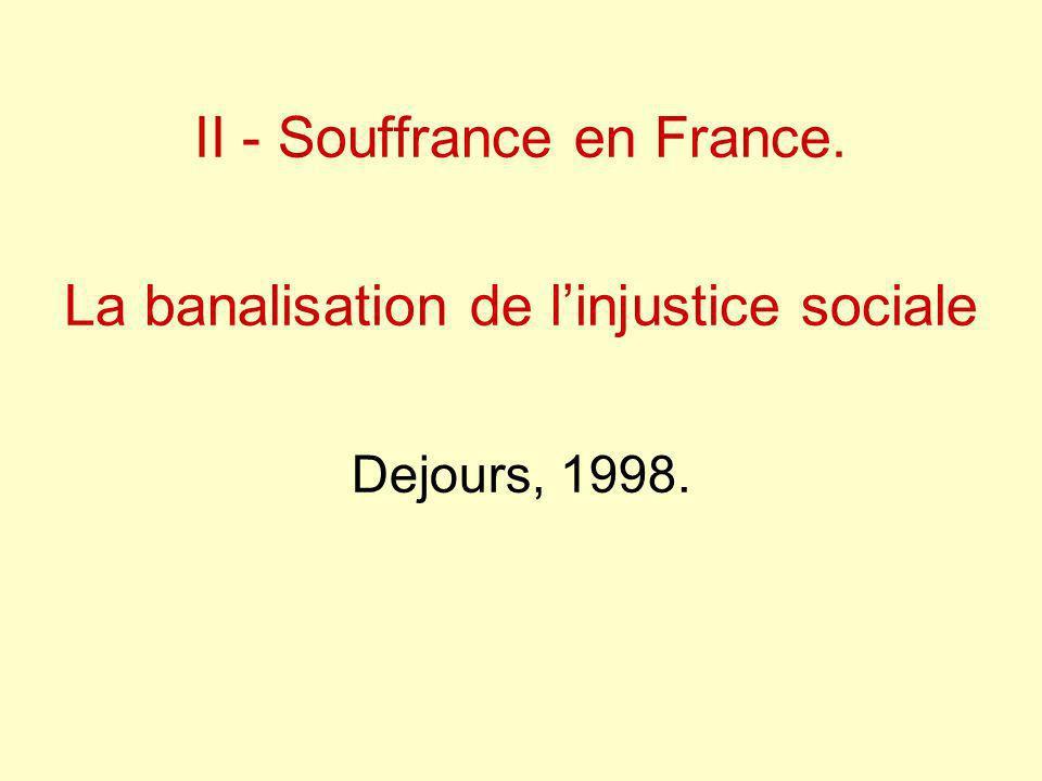 II - Souffrance en France. La banalisation de linjustice sociale Dejours, 1998.