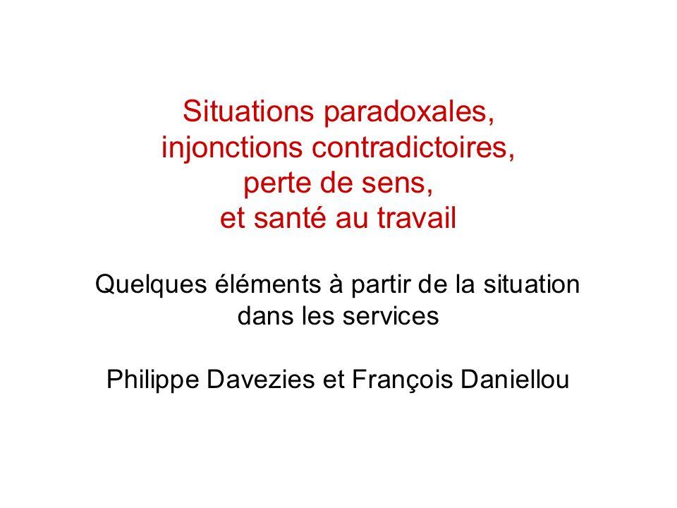 Situations paradoxales, injonctions contradictoires, perte de sens, et santé au travail Quelques éléments à partir de la situation dans les services P