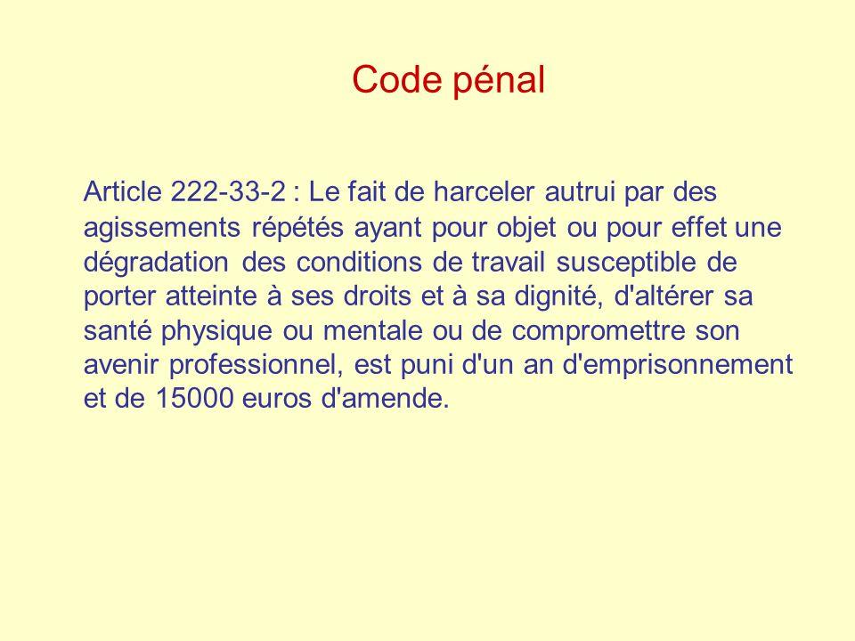 Code pénal Article 222-33-2 : Le fait de harceler autrui par des agissements répétés ayant pour objet ou pour effet une dégradation des conditions de