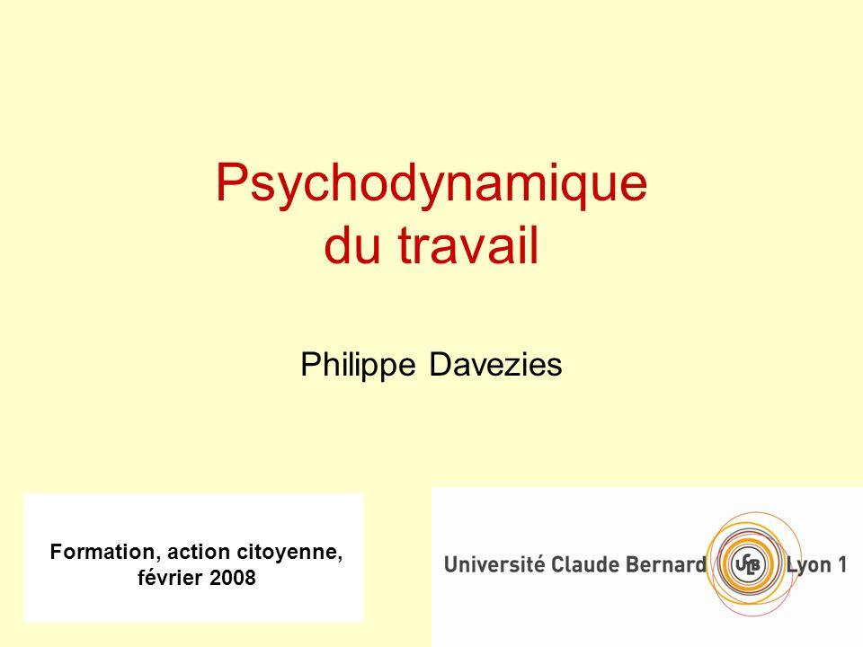 Formation, action citoyenne, février 2008 Psychodynamique du travail Philippe Davezies