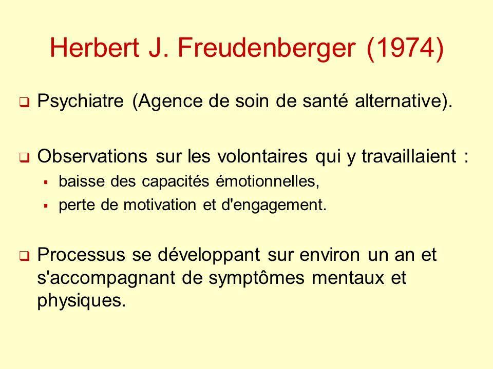 Herbert J. Freudenberger (1974) Psychiatre (Agence de soin de santé alternative). Observations sur les volontaires qui y travaillaient : baisse des ca