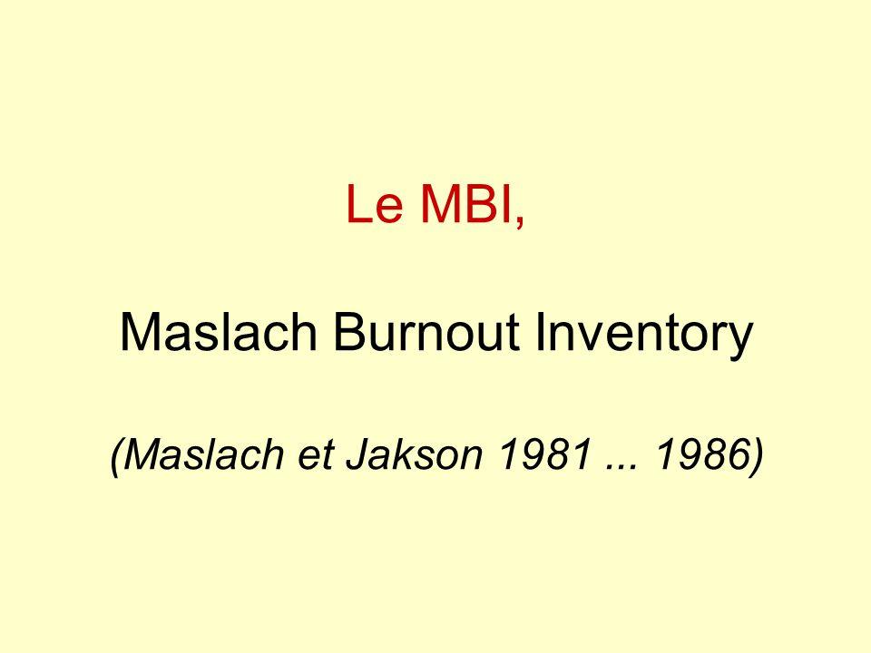 Le MBI, Maslach Burnout Inventory (Maslach et Jakson 1981... 1986)