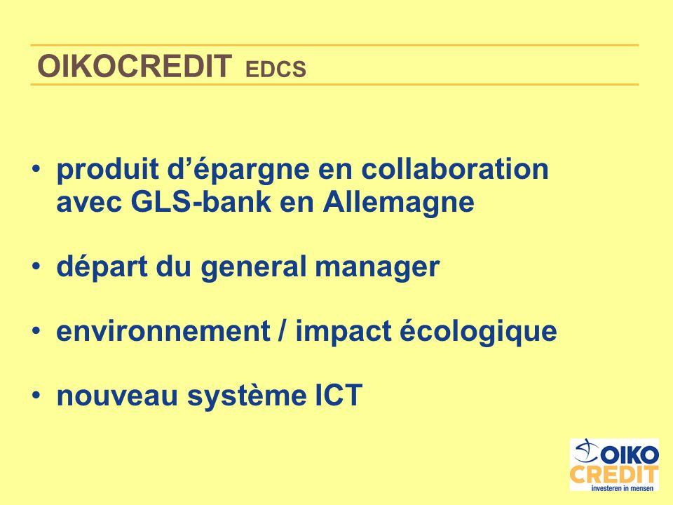 OIKOCREDIT EDCS produit dépargne en collaboration avec GLS-bank en Allemagne départ du general manager environnement / impact écologique nouveau système ICT