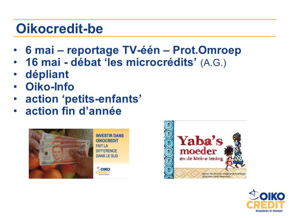 Oikocredit-be 6 mai – reportage TV-één – Prot.Omroep 16 mai - débat les microcrédits (A.G.) dépliant Oiko-Info action petits-enfants action fin dannée