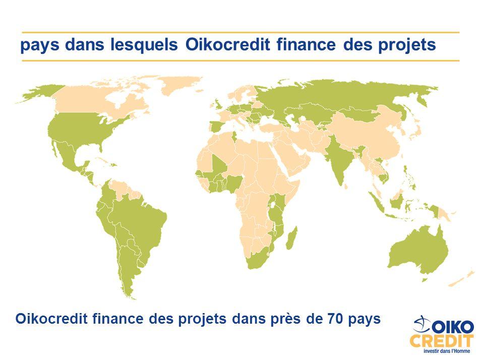 Oikocredit finance des projets dans près de 70 pays pays dans lesquels Oikocredit finance des projets