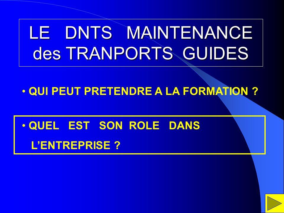 LE DNTS MAINTENANCE des TRANPORTS GUIDES QUI PEUT PRETENDRE A LA FORMATION ? QUEL EST SON ROLE DANS LENTREPRISE ?