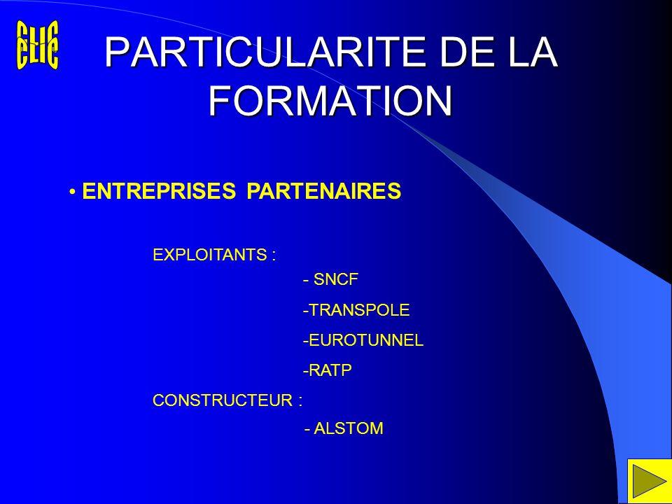 - SNCF -TRANSPOLE -EUROTUNNEL -RATP - ALSTOM PARTICULARITE DE LA FORMATION ENTREPRISES PARTENAIRES EXPLOITANTS : CONSTRUCTEUR :