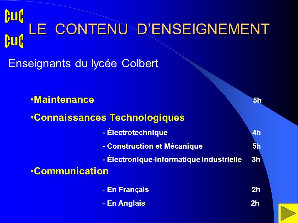 LE CONTENU DENSEIGNEMENT Maintenance 5h Connaissances Technologiques Communication Enseignants du lycée Colbert - Électrotechnique 4h - Construction e