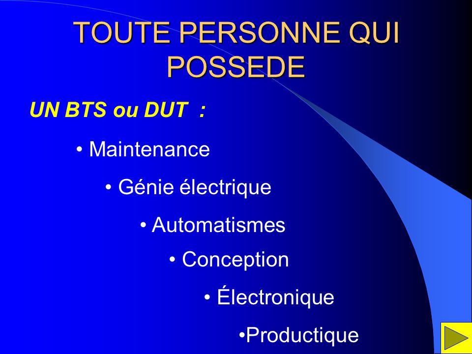 TOUTE PERSONNE QUI POSSEDE UN BTS ou DUT : Conception Électronique Productique Maintenance Génie électrique Automatismes
