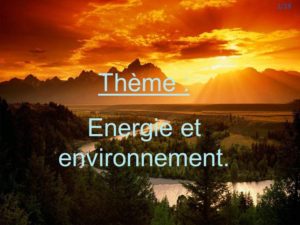 Thème : Energie et environnement. 1/19