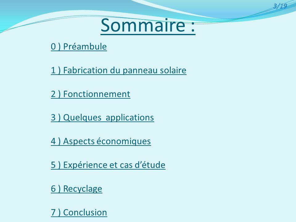 Sommaire : 0 ) Préambule 1 ) Fabrication du panneau solaire 2 ) Fonctionnement 3 ) Quelques applications 4 ) Aspects économiques 5 ) Expérience et cas
