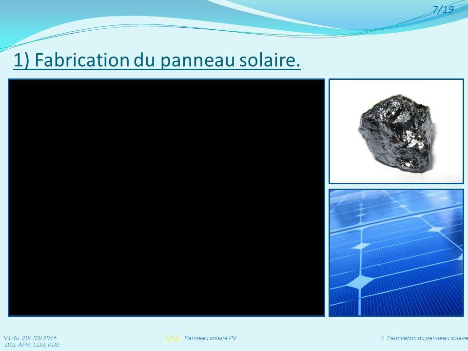 1) Fabrication du panneau solaire. Fabrication eFabrication en usine du panneau solaire V4 du 20/ 03/ 2011 T.P.E : Panneau solaire PV 1. Fabrication d