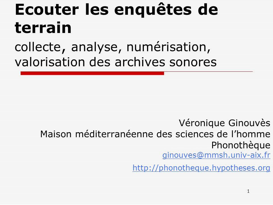 2 La phonothèque de la MMSH Créée en 1979 par des chercheurs - Dans lobjectif de conserver la source qui documentait leur recherche : lenquête de terrain enregistrée - Pour une réutilisation éventuelle des enregistrements dans le cadre de nouvelles recherches.