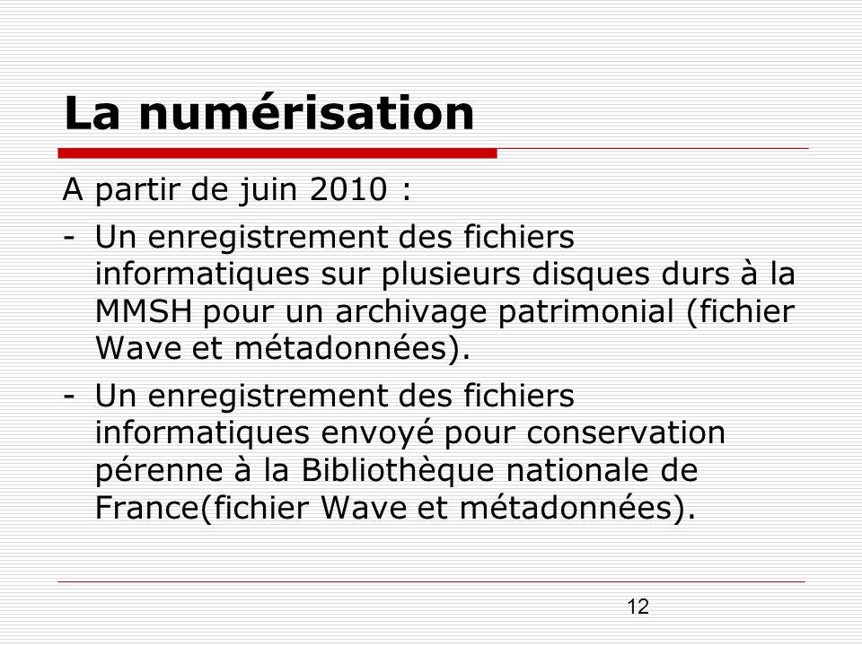 12 La numérisation A partir de juin 2010 : -Un enregistrement des fichiers informatiques sur plusieurs disques durs à la MMSH pour un archivage patrim