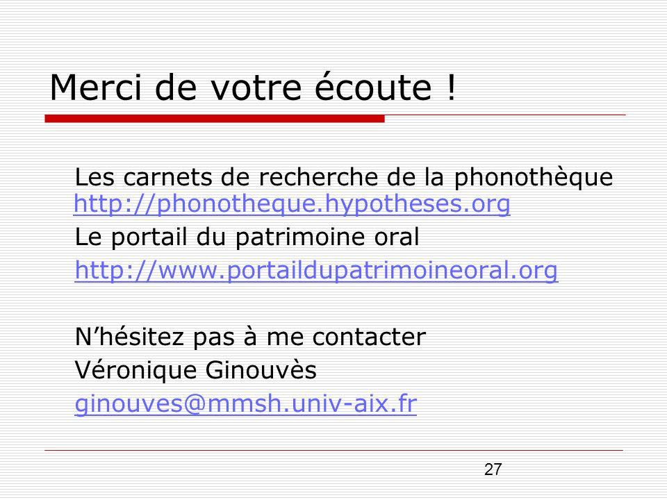 27 Merci de votre écoute ! Les carnets de recherche de la phonothèque http://phonotheque.hypotheses.org http://phonotheque.hypotheses.org Le portail d