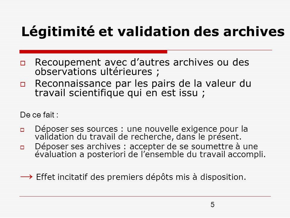5 Légitimité et validation des archives Recoupement avec dautres archives ou des observations ultérieures ; Reconnaissance par les pairs de la valeur