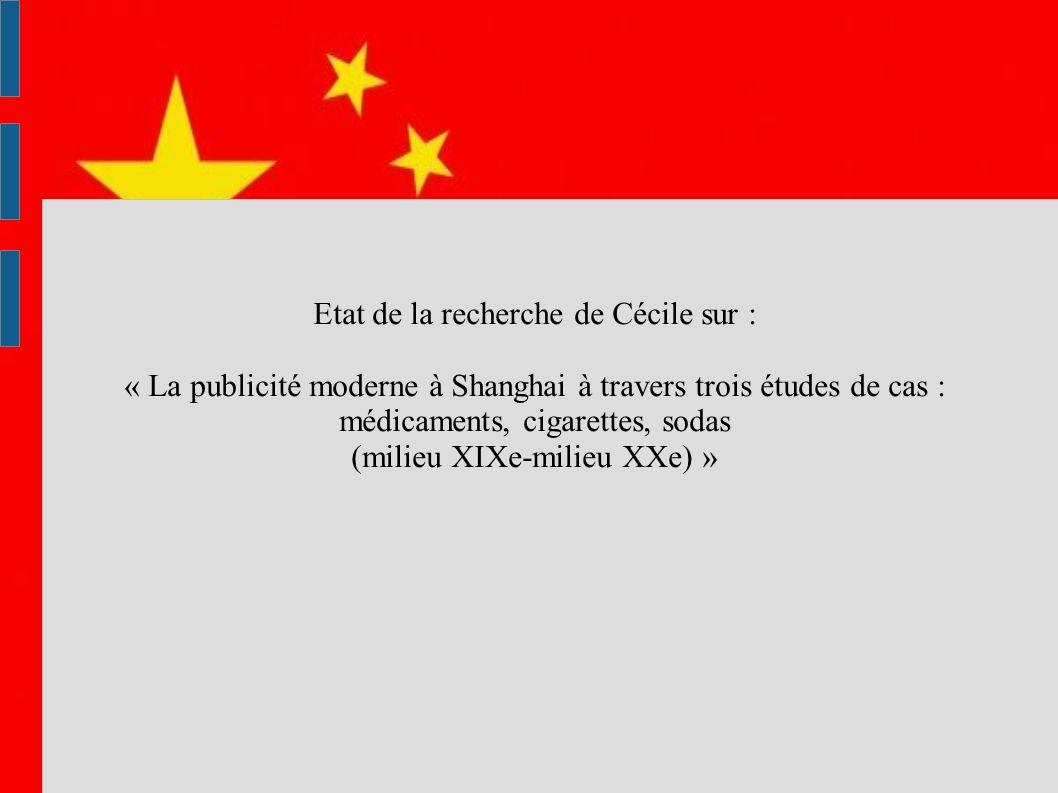 Etat de la recherche de Cécile sur : « La publicité moderne à Shanghai à travers trois études de cas : médicaments, cigarettes, sodas (milieu XIXe-mil