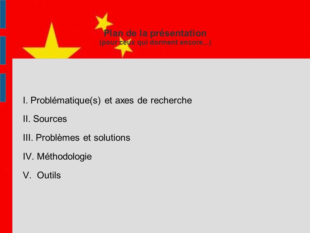 Plan de la présentation (pour ceux qui dorment encore...) I. Problématique(s) et axes de recherche II. Sources III. Problèmes et solutions IV. Méthodo