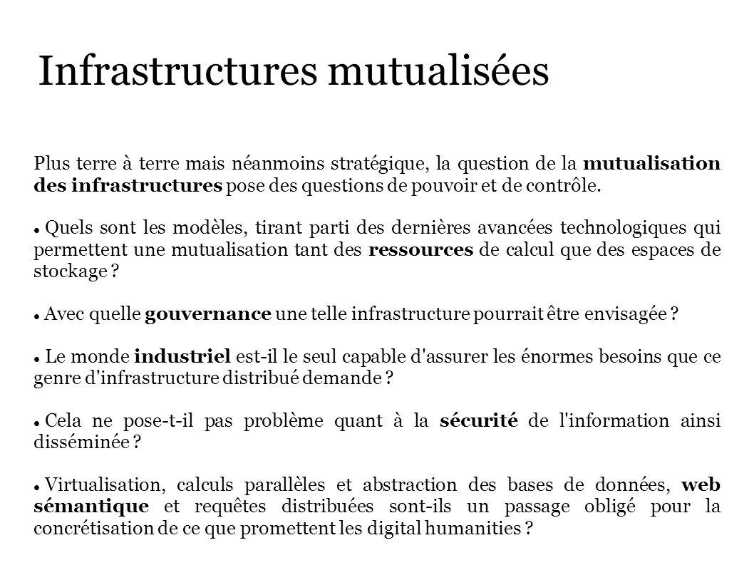 Infrastructures mutualisées Plus terre à terre mais néanmoins stratégique, la question de la mutualisation des infrastructures pose des questions de pouvoir et de contrôle.